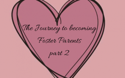 The Journey to becoming Foster Parents-Part 2